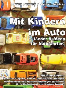 Mit Kindern im Auto - Lieder & Ideen für Autofahrten: Mit allen Sinnen - Kreatives, Spiele, Rätsel, Geschichten, Rezepte, Pausenideen und Reiseerinnerungen gestalten