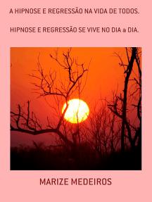 A Hipnose E Regressão Na Vida De Todos.