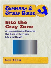 Summary & Study Guide - Into the Gray Zone: A Neuroscientist Explores the Border Between Life and Death