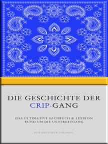 Die Geschichte der Crip-Gang: Das ultimative Sachbuch & Lexikon rund um die US-Streetgang