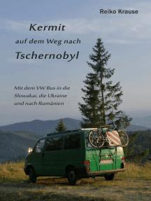 Kermit auf dem Weg nach Tschernobyl: Eine Reise durch die Slowakei, die Ukraine und Rumänien