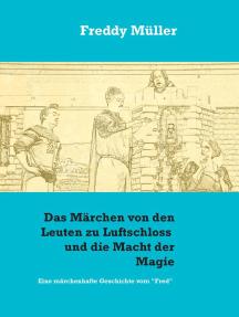 """Das Märchen von den Leuten zu Luftschloss und die Macht der Magie: Eine märchenhafte Geschichte vom """"Fred"""""""