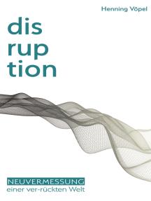 Disruption: Neuvermessung einer ver-rückten Welt