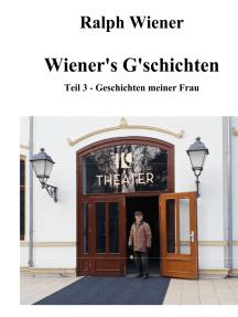 Wiener's G'schichten Teil 3: Geschichten meiner Frau