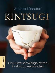 Kintsugi: Die Kunst, schwierige Zeiten in Gold zu verwandeln