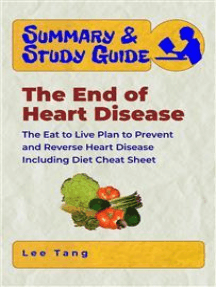 Summary & Study Guide - The End of Heart Disease: The Eat to Live Plan to Prevent and Reverse Heart Disease - Including Diet Cheat Sheet