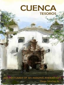 Cuenca Tesoros. Postales de Arte de una Hermosa Ciudad Andina