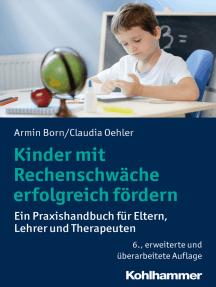 Kinder mit Rechenschwäche erfolgreich fördern: Ein Praxishandbuch für Eltern, Lehrer und Therapeuten