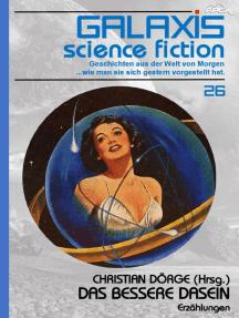 GALAXIS SCIENCE FICTION, Band 26: DAS BESSERE DASEIN: Geschichten aus der Welt von Morgen - wie man sie sich gestern vorgestellt hat.