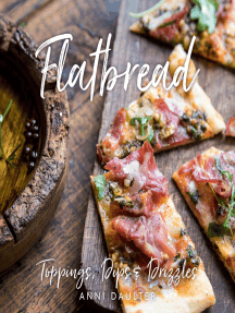 Flatbread: Toppings, Dips, and Drizzles