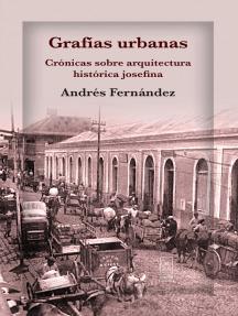 Grafías urbanas.: Crónicas sobre arquitectura histórica josefina