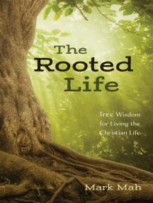 The Rooted Life: Tree Wisdom for Living the Christian Life