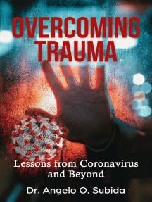 Overcoming Trauma: Lessons from Coronavirus and Beyond