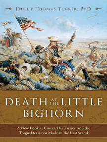 Death at the Little Bighorn: A New Look at Custer, His Tactics, and the Tragic Decisions Made at the Last Stand