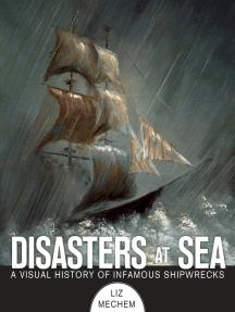 Disasters at Sea: A Visual History of Infamous Shipwrecks