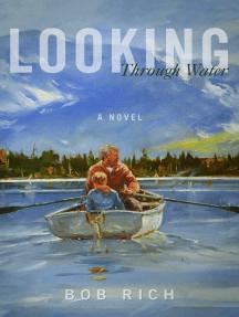 Looking Through Water: A Novel