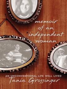 Memoir of an Independent Woman: An Unconventional Life Well Lived