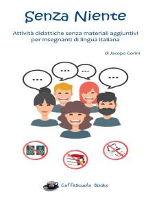 Senza Niente - Attività didattiche senza materiali aggiuntivi per insegnanti di lingua italiana
