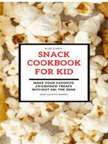 Snack Cookbook For Kid: Make your favorite childhood treats without all the junk