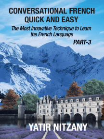 Conversational French Quick and Easy: PART III: The Most Innovative and Revolutionary Technique to Learn the French Language.