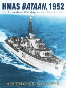 HMAS Bataan, 1952: An Australian Warship in the Korean War
