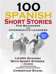 100 Spanish Short Stories for Beginners and Intermediate Learners: Learn Spanish with Short Stories + Audio