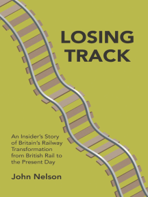 Losing Track: An Insider's Story of Britain's Railway Transformation from British Rail to Present Day