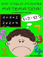Non voglio studiare matematica!
