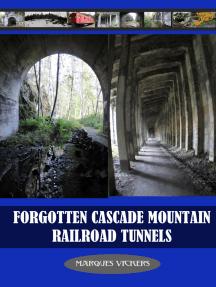 Forgotten Cascade Mountain Railroad Tunnels