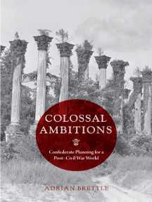 Colossal Ambitions: Confederate Planning for a Post–Civil War World