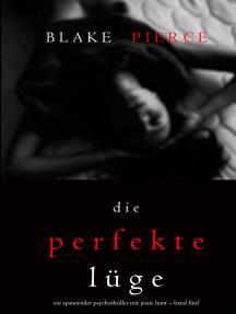 Die Perfekte Lüge (Ein spannender Psychothriller mit Jessie Hunt – Band Fünf)