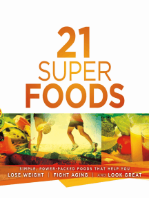 21 Super Foods: Simple, Power-Packed Foods that Help You Build Your Immune System, Lose Weight, Fight Aging, and Look Great