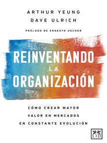 Reinventando la organización: Cómo crear mayor valor en mercados en constante evolución