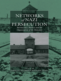 Networks of Nazi Persecution: Bureaucracy, Business and the Organization of the Holocaust