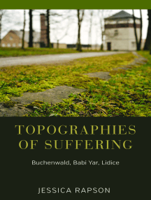 Topographies of Suffering: Buchenwald, Babi Yar, Lidice