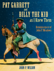 Pat Garrett and Billy the Kid as I Knew Them: Reminiscences of John P. Meadows