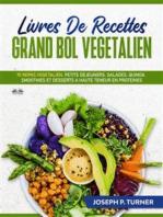 Livres De Recettes Grand Bol Vegetalien: 70 Repas Végétalien, Petits Déjeuners, Salades, Quinoa, Smoothies Et Desserts