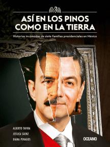 Así en Los Pinos como en la Tierra: Historias incómodas de siete familias presidenciales en México