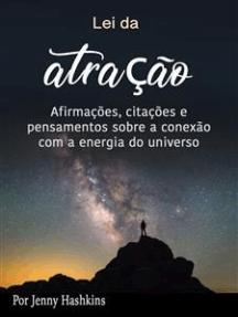 Lei da atração: Afirmações, citações e pensamentos sobre a conexão com a energia do universo