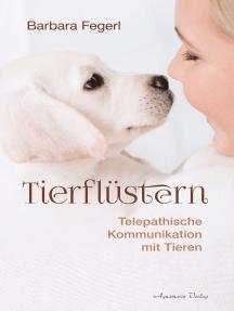 Tierflüstern - Telepathische Kommunikation mit Tieren