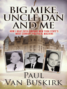 Big Mike, Uncle Dan and Me: How I Beat 20th Century New York State's Most Corrupt Political Machine