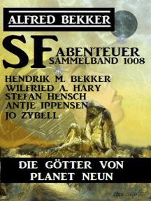 Die Götter von Planet Neun: SF-Abenteuer Sammelband 1008