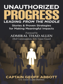 UNAUTHORIZED PROGRESS-LEADING FROM THE MIDDLE: Stories & Proven Strategies for Making Meaningful Impacts