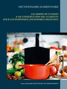 Dictionnaire alimentaire des modes de cuisson et de conservation des aliments pour le traitement diététique des dyspepsies (ou inconforts digestifs divers)