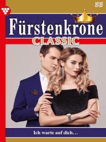 Fürstenkrone 55 – Adelsroman: Ich warte auf dich