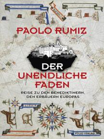 Der unendliche Faden: Reise zu den Benediktinern, den Erbauern Europas