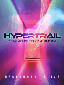 Hypertrail: On Digital Media, User-Consumers And Brands Today