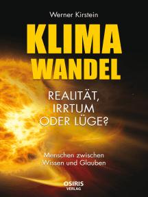 Klimawandel - Realität, Irrtum oder Lüge?: Menschen zwischen Glauben und Wissen