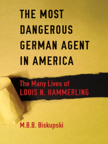 The Most Dangerous German Agent in America: The Many Lives of Louis N. Hammerling