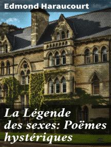 La Légende des sexes: Poëmes hystériques